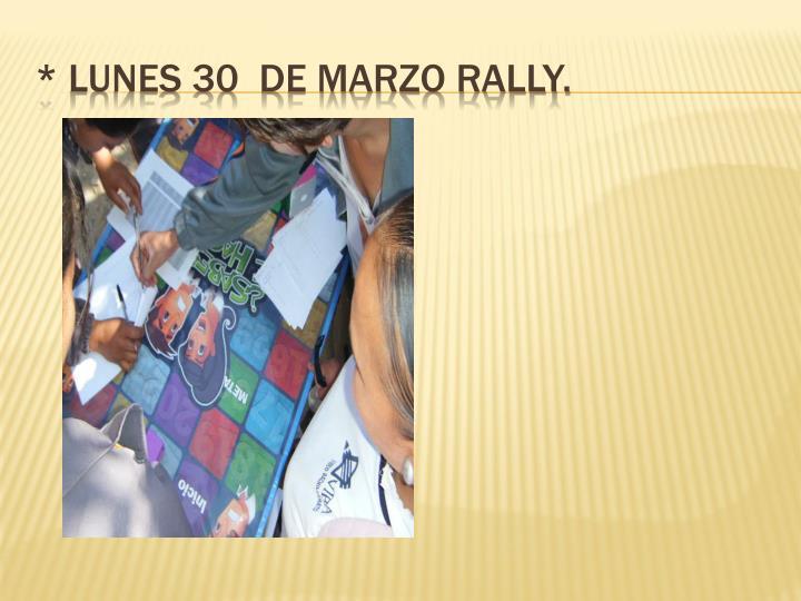 * Lunes 30  de marzo Rally.