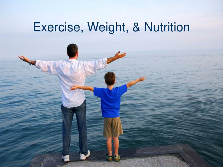 Exercise, Weight, & Nutrition