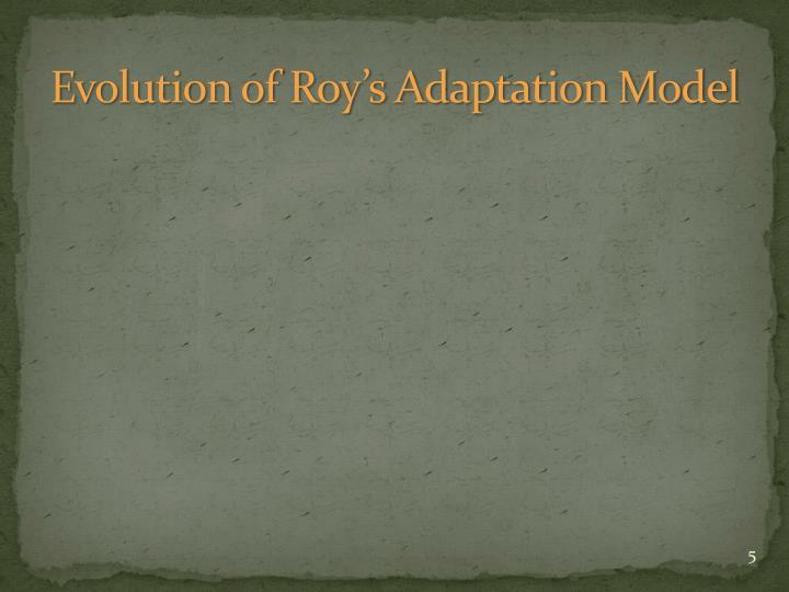 Evolution of Roy's Adaptation Model