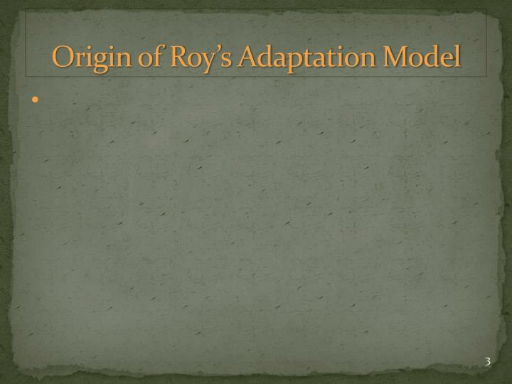 Origin of Roy's Adaptation Model