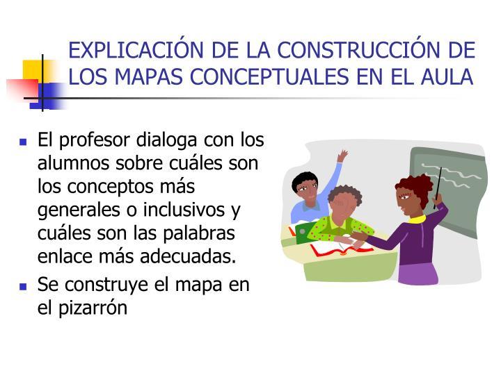 EXPLICACIÓN DE LA CONSTRUCCIÓN DE LOS MAPAS CONCEPTUALES EN EL AULA