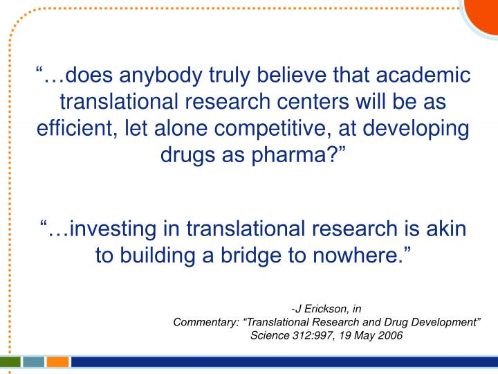 """…does anybody truly believe that academic translational research centers will be as efficient, let alone competitive, at developing drugs as pharma?"""