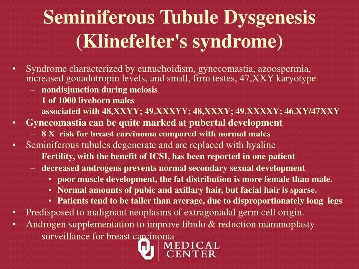 Seminiferous Tubule Dysgenesis (Klinefelter's syndrome)