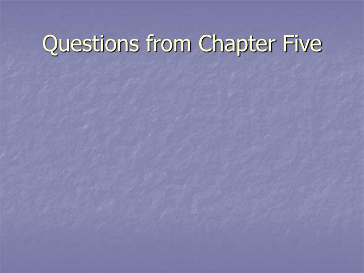 Questions from Chapter Five