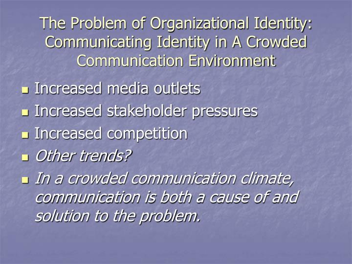 The Problem of Organizational Identity: Communicating Identity in A Crowded Communication Environment