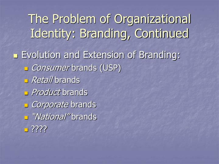 The Problem of Organizational Identity: Branding, Continued