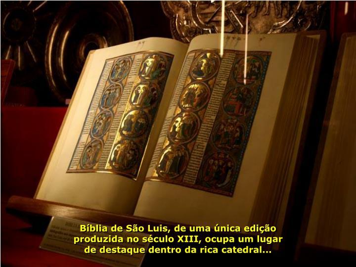 Bblia de So Luis, de uma nica edio produzida no sculo XIII, ocupa um lugar de destaque dentro da rica catedral...