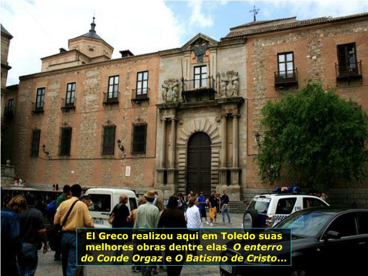 El Greco realizou aqui em Toledo suas melhores obras dentre elas