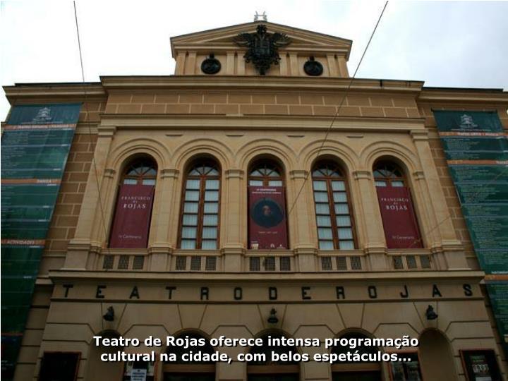 Teatro de Rojas oferece intensa programao cultural na cidade, com belos espetculos...
