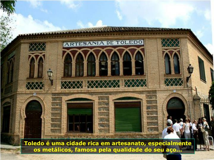 Toledo  uma cidade rica em artesanato, especialmente os metlicos, famosa pela qualidade do seu ao...