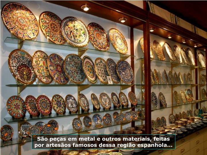 So peas em metal e outros materiais, feitas por artesos famosos dessa regio espanhola...