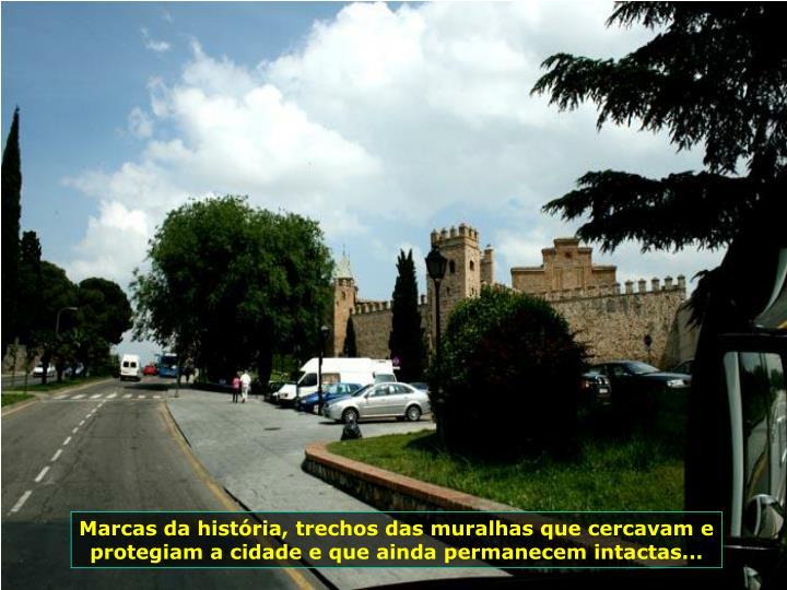 Marcas da história, trechos das muralhas que cercavam e protegiam a cidade e que ainda permanecem intactas...