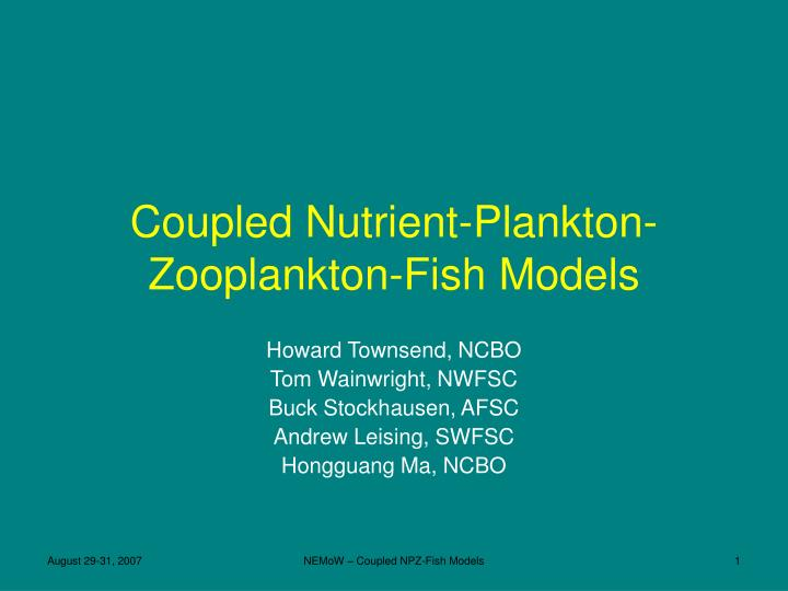 Coupled nutrient plankton zooplankton fish models