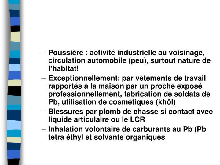 Poussire : activit industrielle au voisinage, circulation automobile (peu), surtout nature de lhabitat!