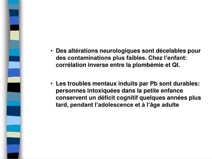 Des altrations neurologiques sont dcelables pour des contaminations plus faibles. Chez lenfant: corrlation inverse entre la plombmie et QI.
