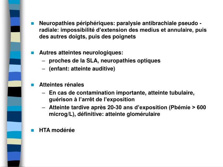 Neuropathies priphriques: paralysie antibrachiale pseudo - radiale: impossibilit dextension des medius et annulaire, puis des autres doigts, puis des poignets
