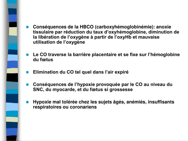 Consquences de la HBCO (carboxyhmoglobinmie): anoxie tissulaire par rduction du taux doxyhmoglobine, diminution de la libration de loxygne  partir de loxyHb et mauvaise utilisation de loxygne