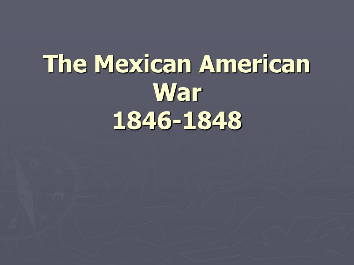 The mexican american war 1846 1848