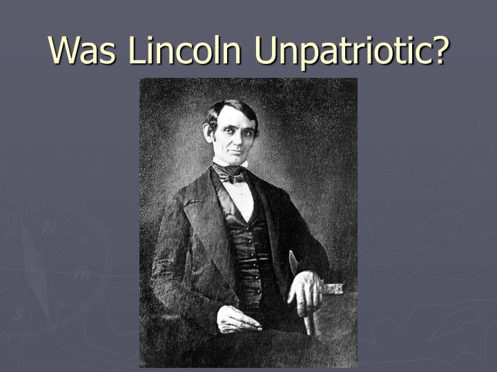 Was Lincoln Unpatriotic?