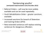sentencing youths anticipated implementation early december 2012