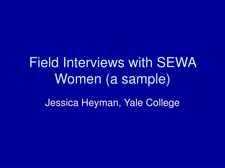 Field Interviews with SEWA Women (a sample)