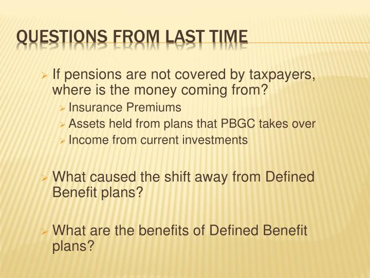 If pensions are not covered by taxpayers, where is the money coming from?