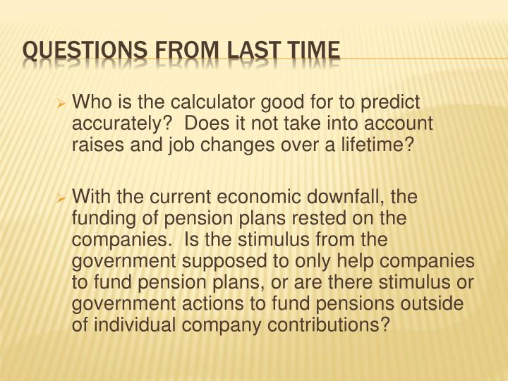 Who is the calculator good for to predict accurately?  Does it not take into account raises and job changes over a lifetime?