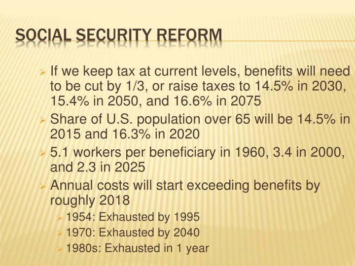 If we keep tax at current levels, benefits will need to be cut by 1/3, or raise taxes to 14.5% in 2030, 15.4% in 2050, and 16.6% in