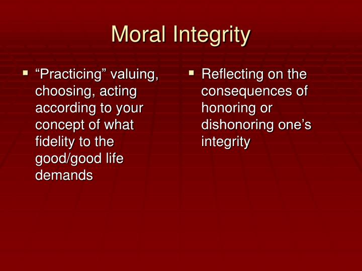 """""""Practicing"""" valuing, choosing, acting according to your concept of what fidelity to the good/good life demands"""