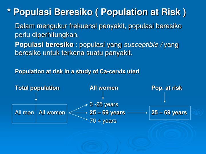 * Populasi Beresiko ( Population at Risk )