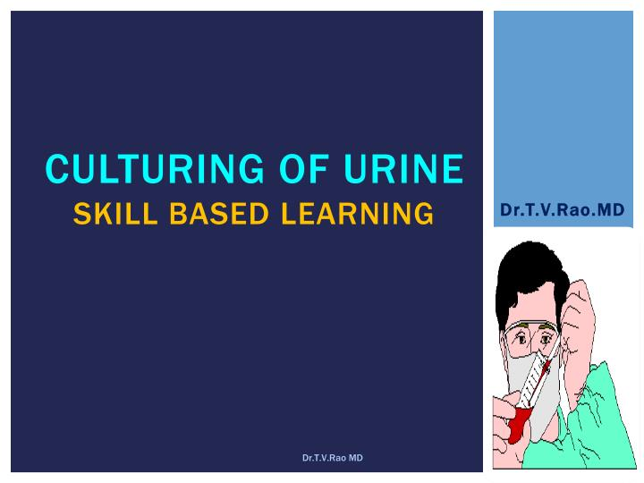 Culturing of urine skill based learning