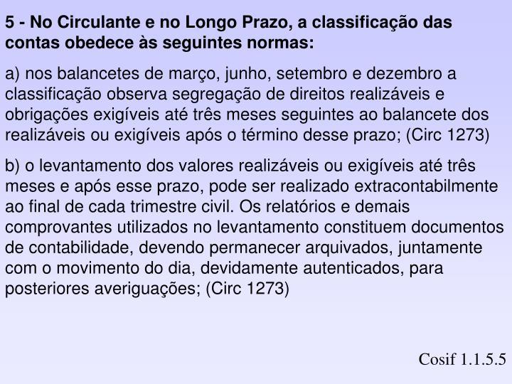 5 - No Circulante e no Longo Prazo, a classificação das contas obedece às seguintes normas: