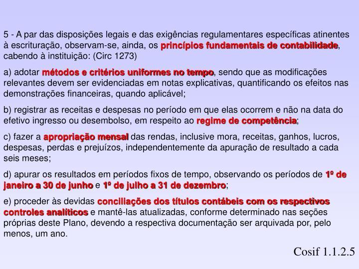 5 - A par das disposições legais e das exigências regulamentares específicas atinentes à escrituração, observam-se, ainda, os