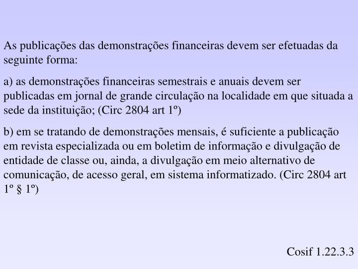 As publicações das demonstrações financeiras devem ser efetuadas da seguinte forma: