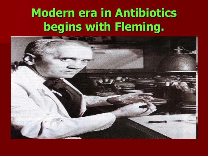 Modern era in antibiotics begins with fleming