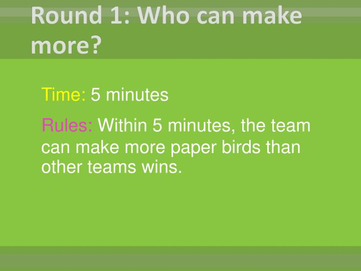 Round 1: Who can make more?