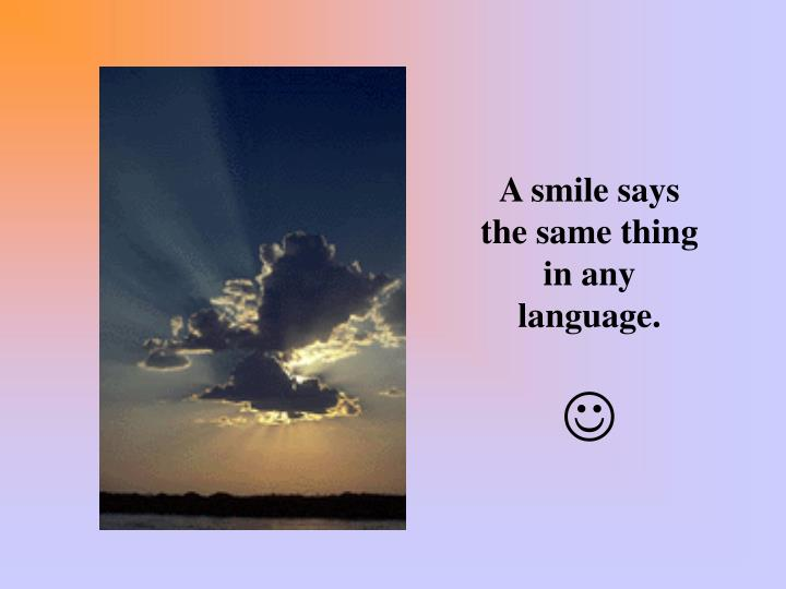 A smile says the same thing in any language.