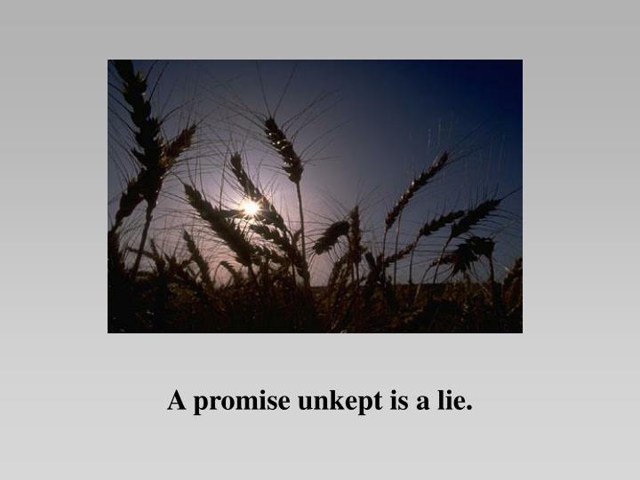A promise unkept is a lie.
