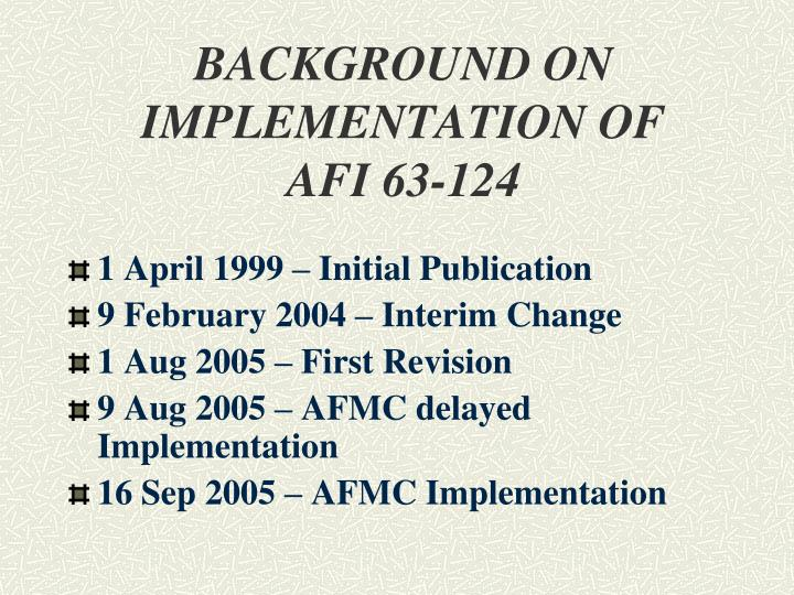 Background on implementation of afi 63 124