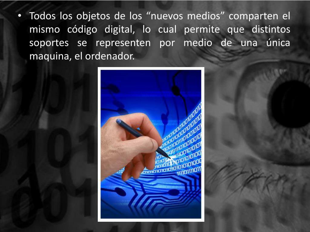 """Todos los objetos de los """"nuevos medios"""" comparten el mismo código digital, lo cual permite que distintos soportes se representen por medio de una única maquina, el ordenador."""
