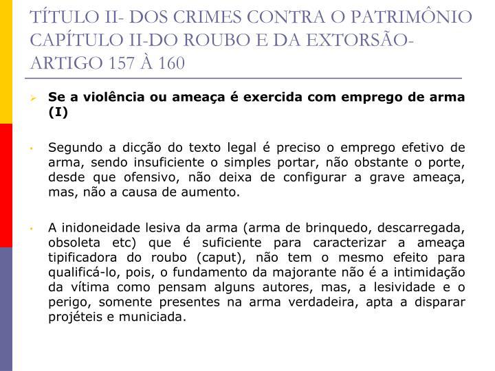 TÍTULO II- DOS CRIMES CONTRA O PATRIMÔNIO CAPÍTULO II-DO ROUBO E DA EXTORSÃO-