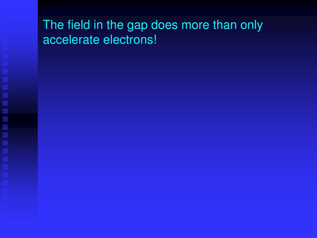 The field in the gap does more than only accelerate electrons!
