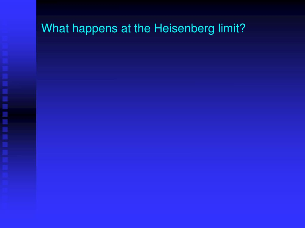 What happens at the Heisenberg limit?