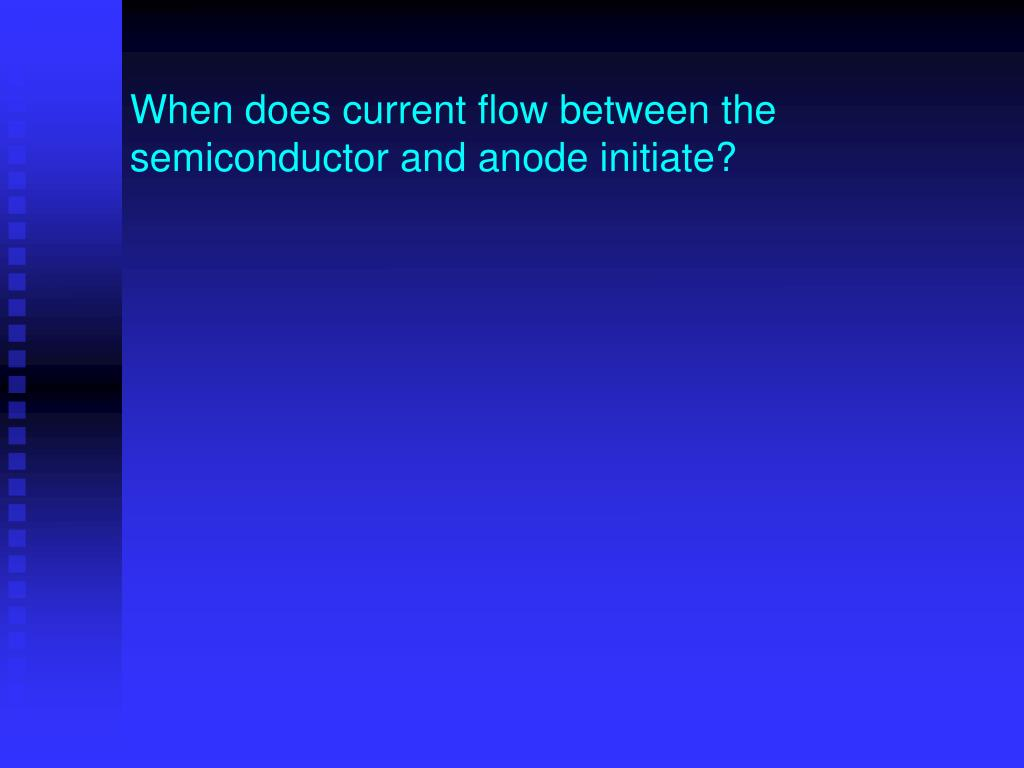 When does current flow between the semiconductor and anode initiate?