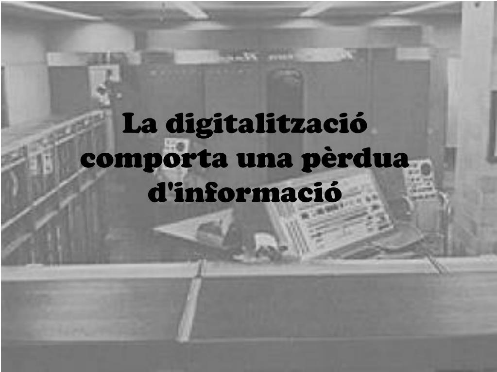 La digitalització comporta una pèrdua d'informació