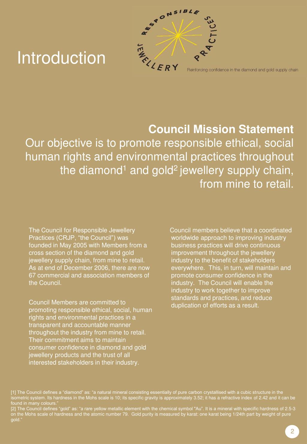 "The Council for Responsible Jewellery Practices (CRJP, ""the Council"") was founded in May 2005 with Members from a cross section of the diamond and gold jewellery supply chain, from mine to retail. As at end of December 2006, there are now  67 commercial and association members of the Council."