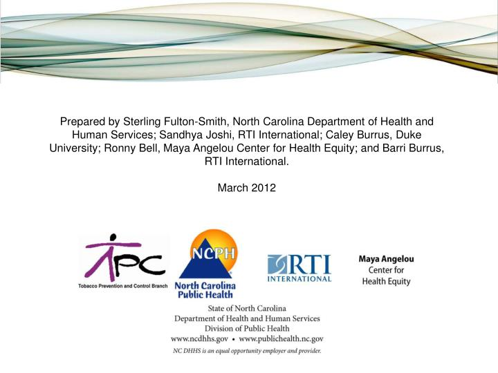 Prepared by Sterling Fulton-Smith, North Carolina Department of Health and Human Services; Sandhya Joshi, RTI International; Caley Burrus, Duke University; Ronny Bell, Maya Angelou Center for Health Equity; and Barri Burrus, RTI International.