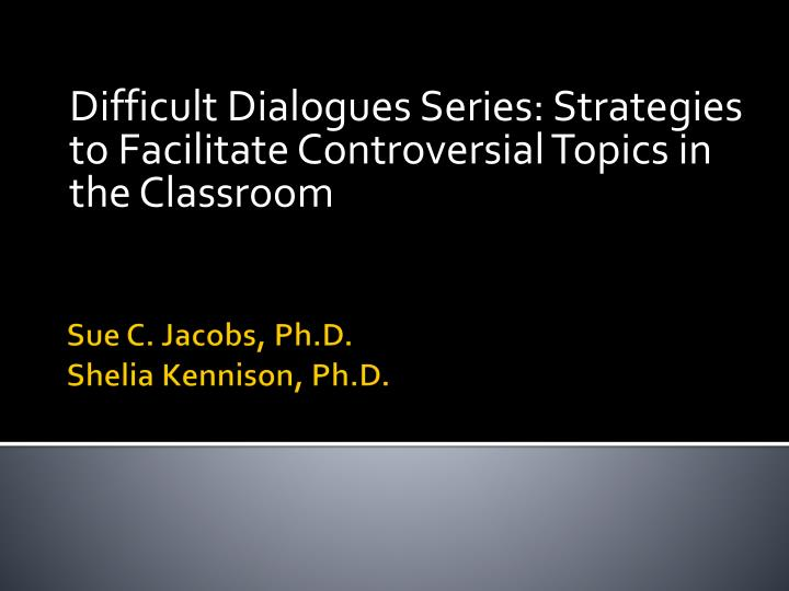 Difficult dialogues series strategies to facilitate controversial topics in the classroom
