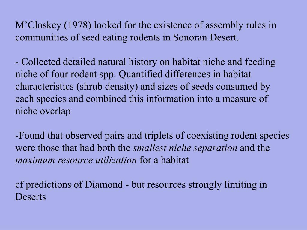 M'Closkey (1978) looked for the existence of assembly rules in communities of seed eating rodents in Sonoran Desert.