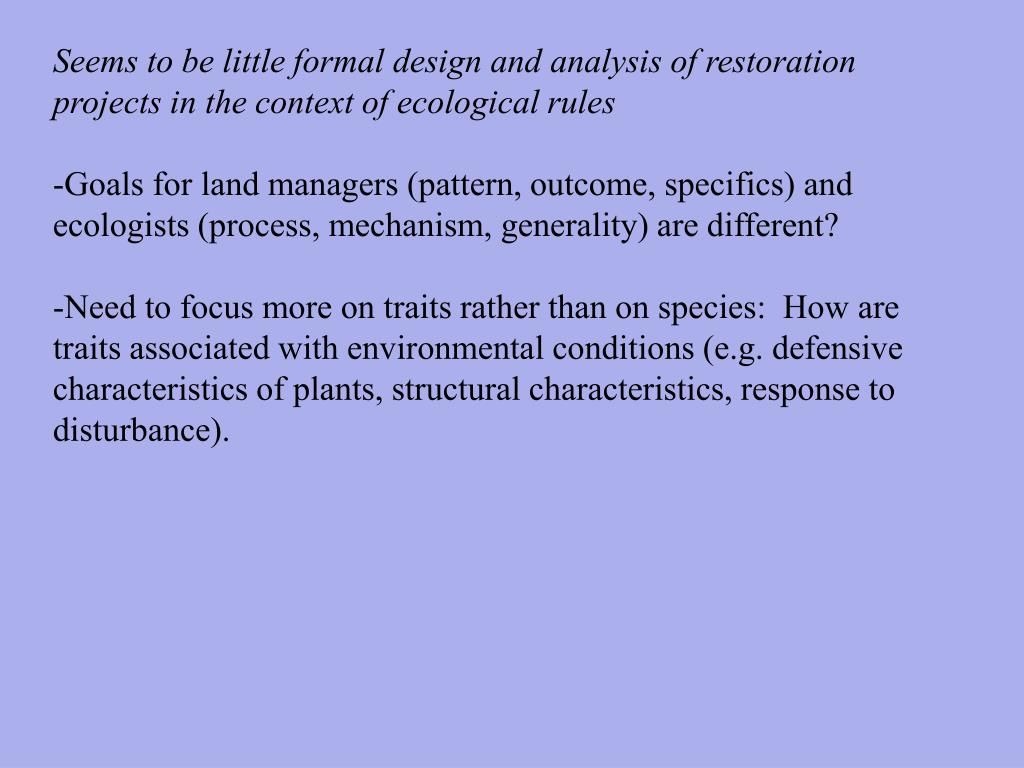 Seems to be little formal design and analysis of restoration projects in the context of ecological rules